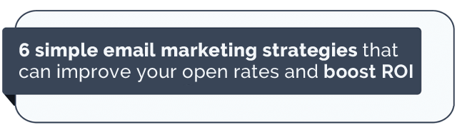6 simple email marketing strategies that can improve your open rates and boost ROI